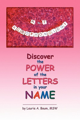 A to Z Acrophonology: Discover the Power of the Letters in Your Name  by  Laurie A Baum