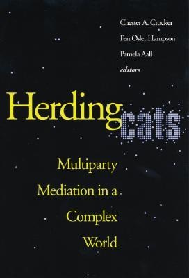 Herding Cats: Multiparty Mediation in a Complex World  by  Chester A. Crocker