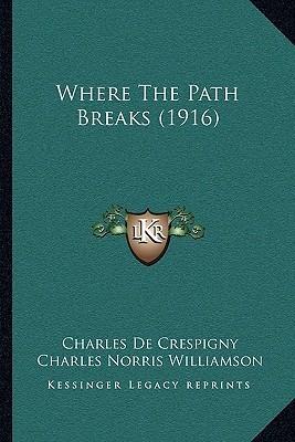 Where the Path Breaks (1916) Where the Path Breaks (1916)  by  Charles De Créspigny