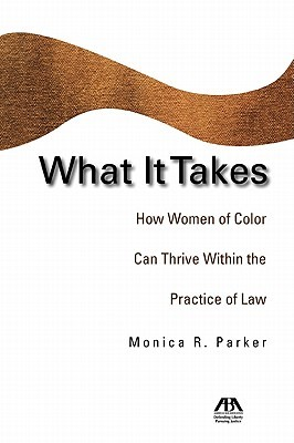 What It Takes: How Women of Color Can Thrive Within the Practice of Law Monica Parker