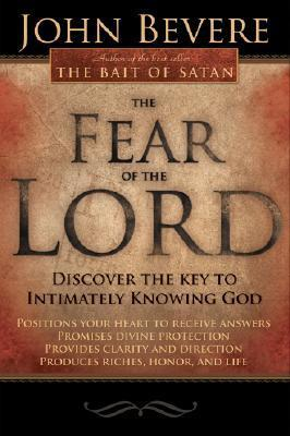 The Fear Of The Lord: Discover the Key to Intimately Knowing God John Bevere