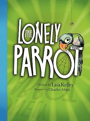 The Lonely Parrot Lisa Kelley