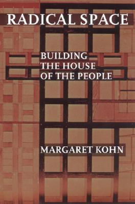 Radical Space: Building the House of the People Margaret Kohn