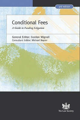 Conditional Fees: A Guide to Cfas and Other Funding Options  by  Gordon Wignall