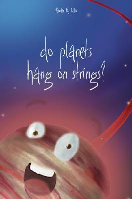 Do Planets Hang on Strings?  by  Kiersten Ellis