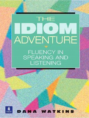 The Idiom Adventure: Fluency in Speaking and Listening  by  Dana Watkins