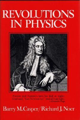Revolutions in Physics  by  Barry M. Casper