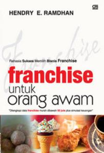 Franchise untuk Orang Awam: Rahasia Sukses Memilih Bisnis Franchise  by  Hendry E. Ramdhan