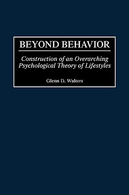 Beyond Behavior: Construction of an Overarching Psychological Theory of Lifestyles Glenn D. Walters