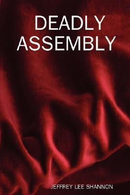 Deadly Assembly Jeffrey Lee Shannon