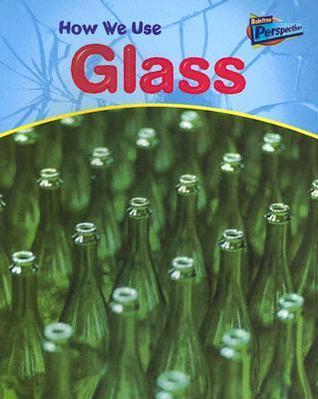 How We Use Glass Chris Oxlade