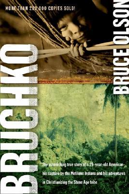 Bruchko: The Astonishing True Story of a 19-Year-Old American, His Capture  by  the Motilone Indians and His Adventures in Christianizing the Stone Age Tribe by Bruce Olson