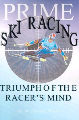 Prime Ski Racing: Triumph of the Racers Mind Jim           Taylor