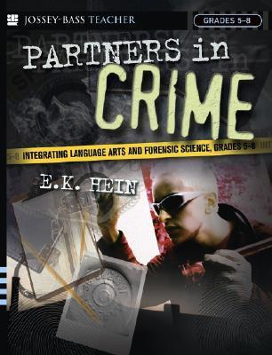 Partners in Crime: Integrating Language Arts and Forensic Science, Grades 5-8  by  E.K. Hein