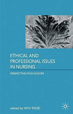Ethical And Professional Issues In Nursing: A European Perspective  by  Win Tadd