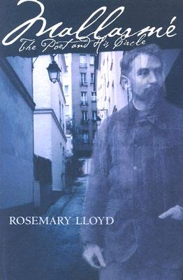 Mallarme: The Poet and His Circle  by  Rosemary Lloyd