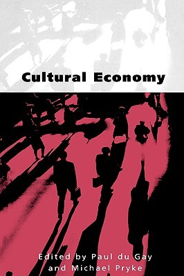 Cultural Economy: Cultural Analysis and Commercial Life  by  John Allen