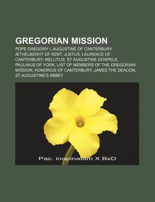 Gregorian Mission: Pope Gregory I, Augustine of Canterbury, Thelberht of Kent, Justus, Laurence of Canterbury, Mellitus, St Augustine Gos  by  Source Wikipedia