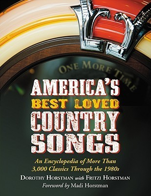Americas Best Loved Country Songs: An Encyclopedia Of More Than 3,000 Classics Through The 1980s  by  Dorothy Horstman