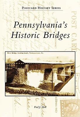 Pennsylvanias Historic Bridges  by  Fred J. Moll