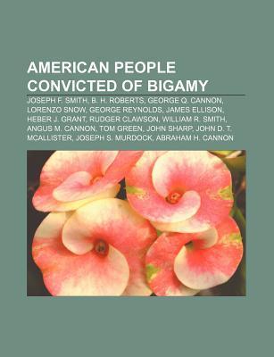 American People Convicted of Bigamy: Joseph F. Smith, B. H. Roberts, George Q. Cannon, Lorenzo Snow, George Reynolds, James Ellison Source Wikipedia