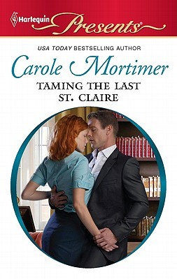 Taming the Last St. Claire (The Scandalous St. Claires #3)  by  Carole Mortimer