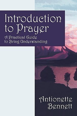 Introduction to Prayer: A Practical Guide to Bring Understanding  by  Antionette Bennett