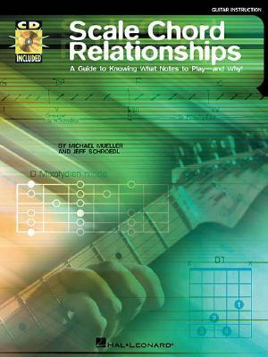 Scale Chord Relationships: A Guide to Knowing What Notes to Play - And Why! [With CD] Michael Mueller