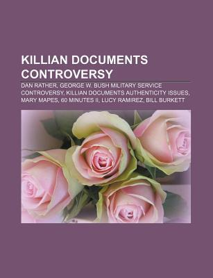 Killian Documents Controversy: Dan Rather, George W. Bush Military Service Controversy, Killian Documents Authenticity Issues, Mary Mapes Source Wikipedia