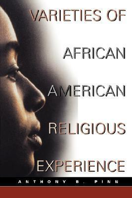 Varieties of African American Religious Experience Anthony B. Pinn