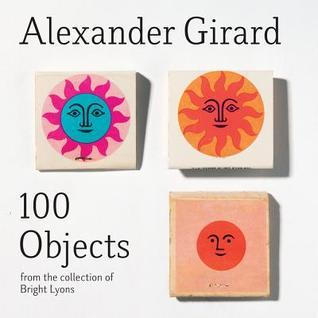 Alexander Girard: 100 Objects: From the Collection of Bright Lyons Paul Bright