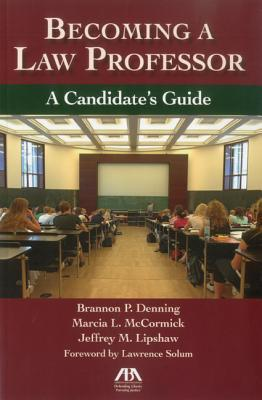 Becoming a`Law Professor: A Candidates Guide  by  Brannon P. Denning