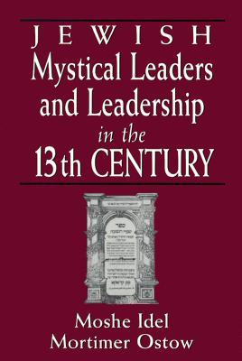 Jewish Mystical Leaders and Leadership in the 13th Century Moshe Idel