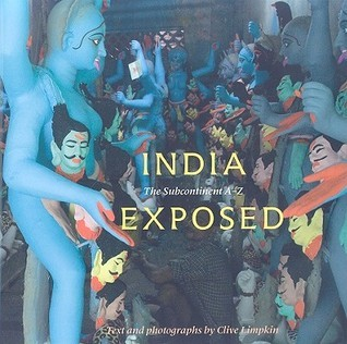 India Exposed: The Subcontinent A-Z  by  Clive Limpkin