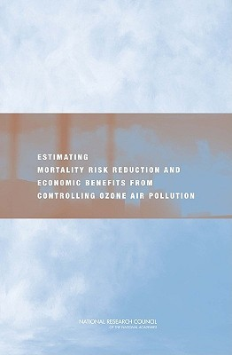 Estimating Mortality Risk Reduction and Economic Benefits from Controlling Ozone Air Pollution  by  Committee on Estimating Mortality Risk R