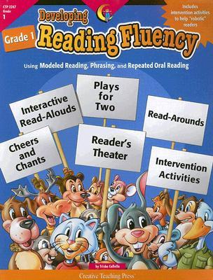 Developing Reading Fluency Grade 1: Using Modeled Reading, Phrasing, and Repeated Oral Reading  by  Trisha Callella-Jones