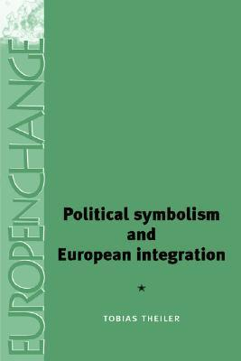 Political Symbolism and European Integration  by  Tobias Theiler