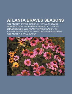 Atlanta Braves Seasons: 1982 Atlanta Braves Season, 2010 Atlanta Braves Season, 2009 Atlanta Braves Season, 2011 Atlanta Braves Season  by  Source Wikipedia
