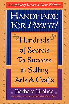 Handmade for Profit!: Hundreds of Secrets to Success in Selling Arts & Crafts  by  Barbara Brabec