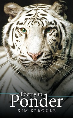Poetry to Ponder  by  Kim Sproule