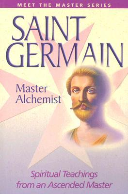 Saint Germain: Master Alchemist: Spiritual Teachings from an Ascended Master  by  Elizabeth Clare Prophet