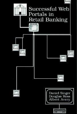 Successful Web Portals in Retail Banking  by  Daniel Singer