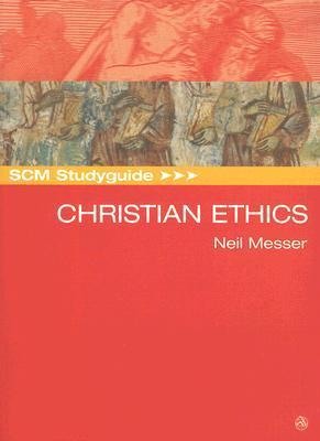 SCM Study Guide: Christian Ethics  by  Neil Messer