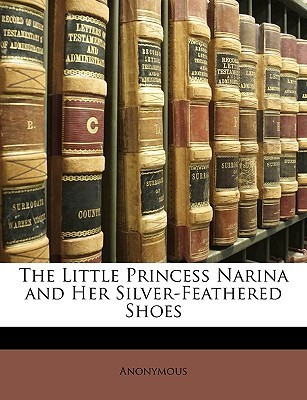 The Little Princess Narina and Her Silver-Feathered Shoes  by  Anonymous