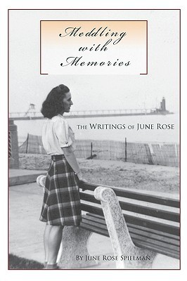 Meddling with Memories: The Writings of June Rose June Rose Spielman