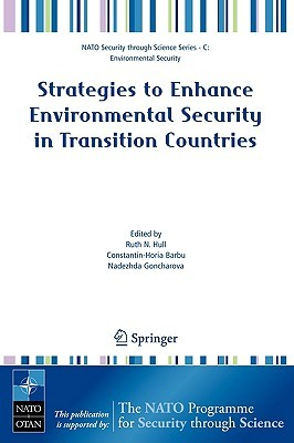 Strategies to Enhance Environmental Security in Transition Countries  by  Ruth N. Hull