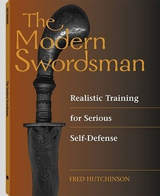 Modern Swordsman: Realistic Training for Serious Self-Defense  by  Fred Hutchinson