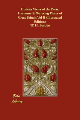 Findens Views of the Ports, Harbours & Watering Places of Great Britain Vol II  by  W. H. Bartlett
