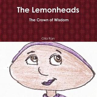 The Lemonheads, the Crown of Wisdom  by  Gila Ran