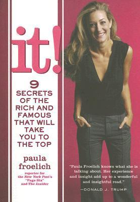 It!: 9 Secrets of the Rich and Famous That Will Take You to the Top Paula Froelich